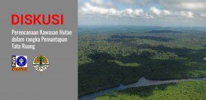 Diskusi Perencanaan Kawasan Hutan dalam rangka Pemantapan Tata Ruang