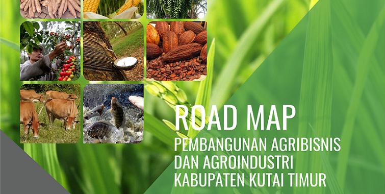 Penyusunan Roadmap Pembangunan Agribisnis dan Agroindustri di Kabupaten Kutai Timur
