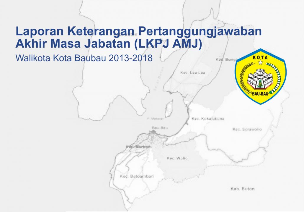 Penyusunan Laporan Keterangan Pertanggungjawaban Akhir Masa Jabatan (LKPJ AMJ) Walikota Kota Baubau 2013-2018